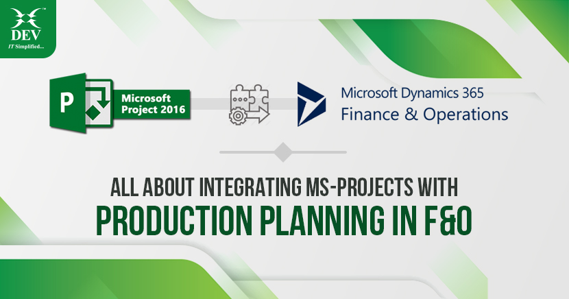 4 Easy Steps to Integrate Production Planning with MS projects in F&O