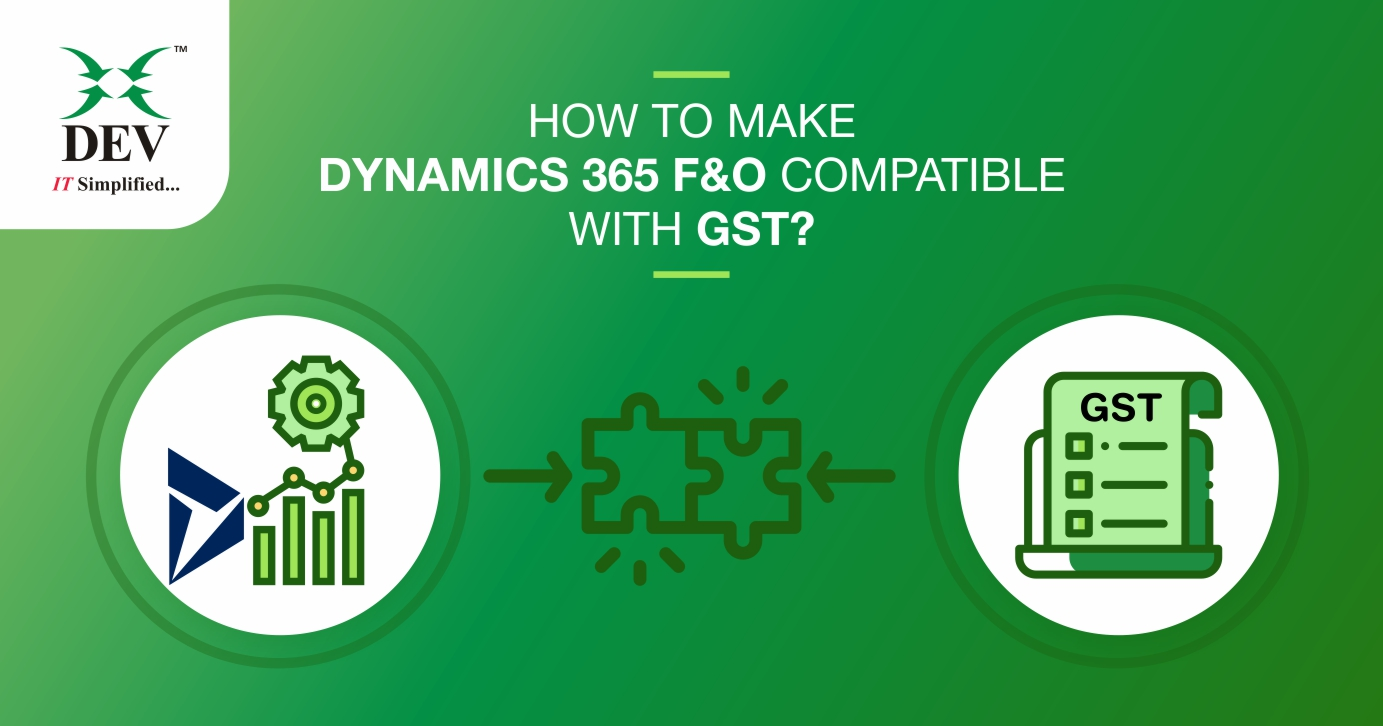 Make your Dynamics 365 F&O Compatible With the GST Compliances