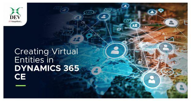 Understanding Virtual Entity in Dynamics 365 CE