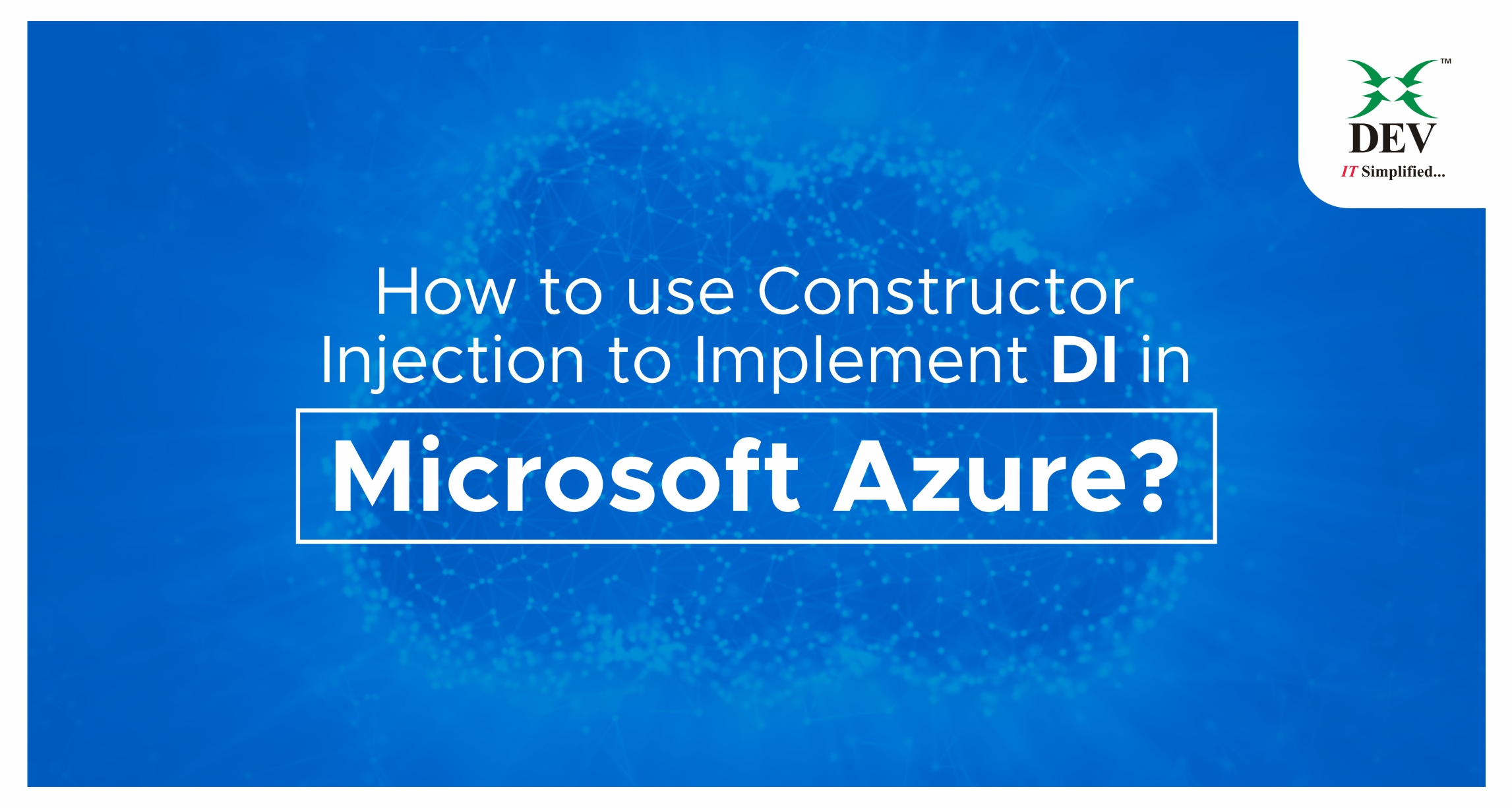 Using Constructor Injection to Implement DI in Microsoft Azure